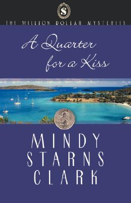 A Quarter for a Kiss (The Million Dollar Mysteries, Book 4), Clark, Mindy Starns