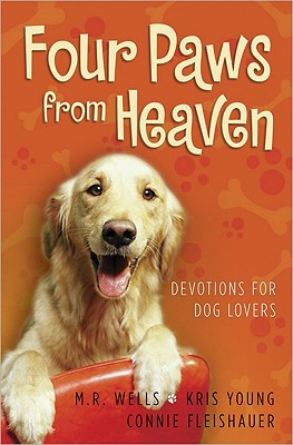 Four Paws from Heaven: Devotions for Dog Lovers, Wells, M. R.; Young, Kris; Fleishauer, Connie