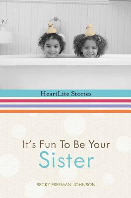 Image for It's Fun to Be Your Sister (HeartLite Stories)