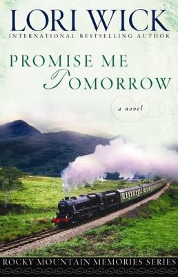 Promise Me Tomorrow (Rocky Mountain Memories #4), Lori Wick