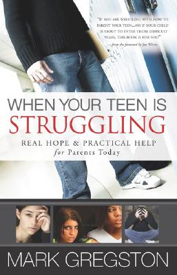When Your Teen Is Struggling: Real Hope and Practical Help for Parents Today, Gregston, Mark