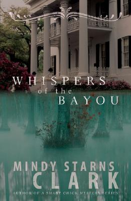 Whispers of the Bayou, Clark,Mindy Starns