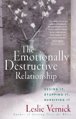 Image for The Emotionally Destructive Relationship: Seeing It, Stopping It, Surviving It