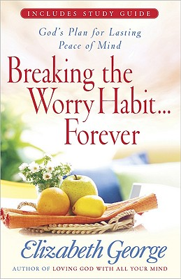 Image for Breaking the Worry Habit...Forever!: God's Plan for Lasting Peace of Mind