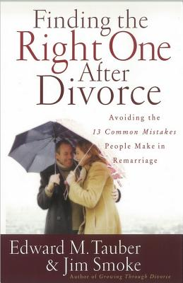 Image for Finding the Right One After Divorce: Avoiding the 13 Common Mistakes People Make in Remarriage