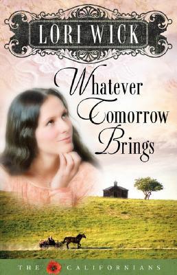 Whatever Tomorrow Brings (The Californians, Book 1), Lori Wick