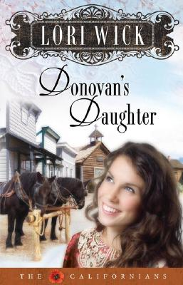 Donovan's Daughter (The Californians, Book 4), Lori Wick