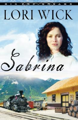 Sabrina (Big Sky Dreams, Book 2), Lori Wick