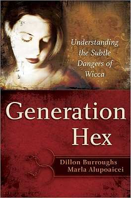 Generation Hex: Understanding the Subtle Dangers of Wicca, Burroughs,Dillon/Alupoaicei,Marla