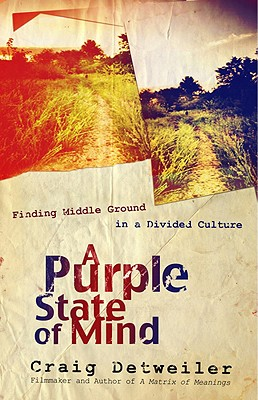 A Purple State of Mind: Finding Middle Ground in a Divided Culture (ConversantLife.com®), Craig Detweiler