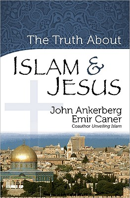 Image for TRUTH ABOUT ISLAM & JESUS, THE