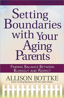 Image for Setting Boundaries with Your Aging Parents: Finding Balance Between Burnout and Respect