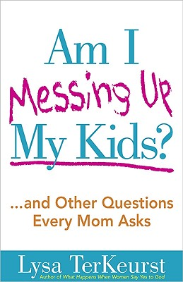 Image for Am I Messing Up My Kids?: ...and Other Questions Every Mom Asks
