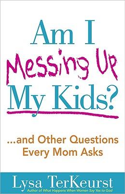 Am I Messing Up My Kids?, Lysa TerKeurst