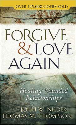 Image for Forgive and Love Again: Healing Wounded Relationships