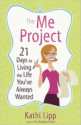 The Me Project: 21 Days to Living the Life You've Always Wanted, Kathi Lipp