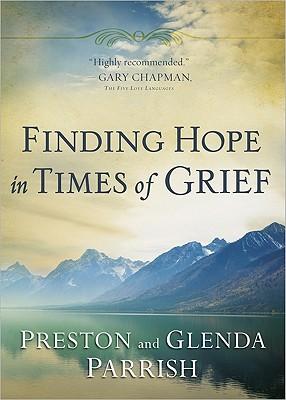 Finding Hope in Times of Grief, Parrish, Preston; Parrish, Glenda