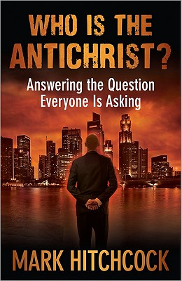 Image for Who Is the Antichrist?: Answering the Question Everyone Is Asking