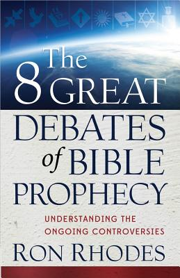 Image for The 8 Great Debates of Bible Prophecy: Understanding the Ongoing Controversies
