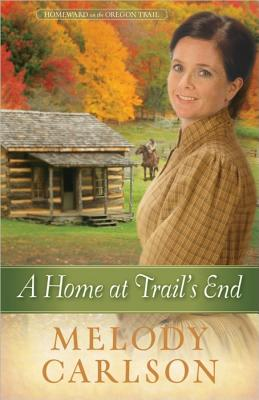 A Home at Trail's End (Homeward on the Oregon Trail), Carlson, Melody A.