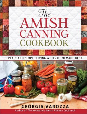 Image for The Amish Canning Cookbook: Plain and Simple Living at Its Homemade Best