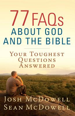 Image for 77 FAQs About God and the Bible: Your Toughest Questions Answered (The McDowell Apologetics Library