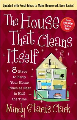 Image for The House That Cleans Itself: 8 Steps to Keep Your Home Twice as Neat in Half the Time