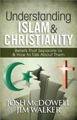 Image for Understanding Islam and Christianity: Beliefs That Separate Us and How to Talk About Them