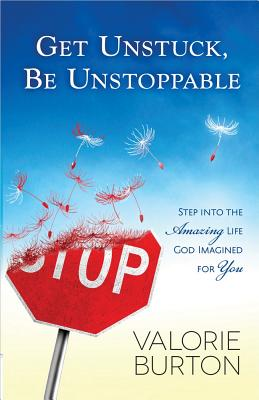 Image for Get Unstuck, Be Unstoppable: Step into the Amazing Life God Imagined for You