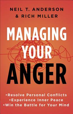 Image for Managing Your Anger: Resolve Personal Conflicts, Experience Inner Peace, and Win the Battle for Your Mind