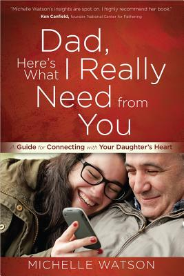 Image for Dad, Here's What I Really Need from You: A Guide for Connecting with Your Daughter's Heart