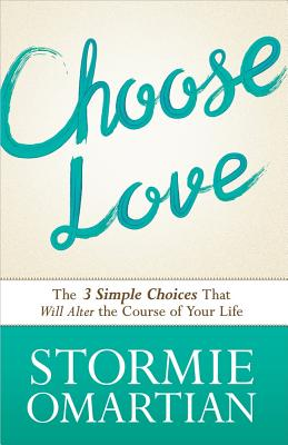Image for Choose Love: The Three Simple Choices That Will Alter the Course of Your Life