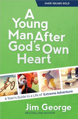 Image for A Young Man After God's Own Heart: Turn Your Life into an Extreme Adventure