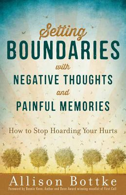 Image for Setting Boundaries® with Negative Thoughts and Painful Memories: How to Stop Hoarding Your Hurts