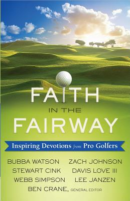 Image for Faith in the Fairway: Inspiring Devotions from Pro Golfers