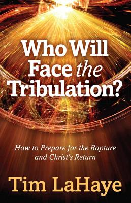 Image for Who Will Face the Tribulation?: How to Prepare for the Rapture and Christ's Return (Tim LaHaye Prophecy Library)