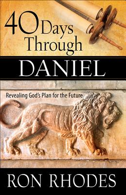Image for 40 Days Through Daniel: Revealing God's Plan for the Future