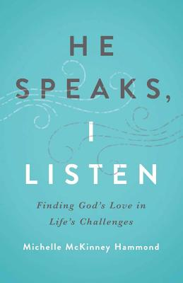 Image for He Speaks, I Listen: Finding God's Love in Life's Challenges