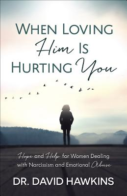 Image for When Loving Him Is Hurting You: Hope and Help for Women Dealing With Narcissism and Emotional Abuse