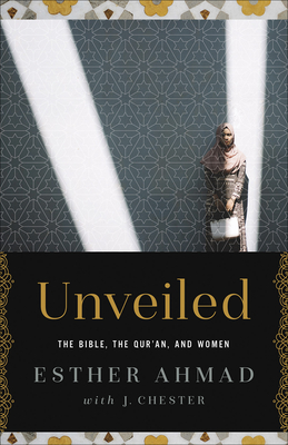 Image for Unveiled: The Bible, The Qur'an, and Women