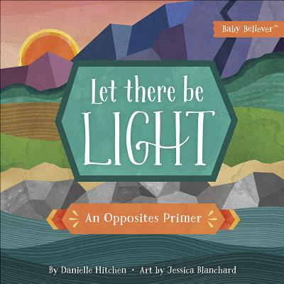 Image for Let There Be Light: An Opposites Primer (Baby Believer)