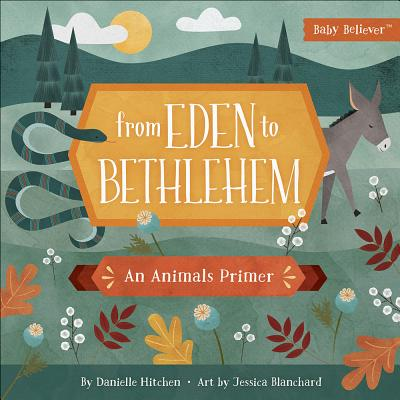 Image for From Eden to Bethlehem: An Animals Primer (Baby Believer)