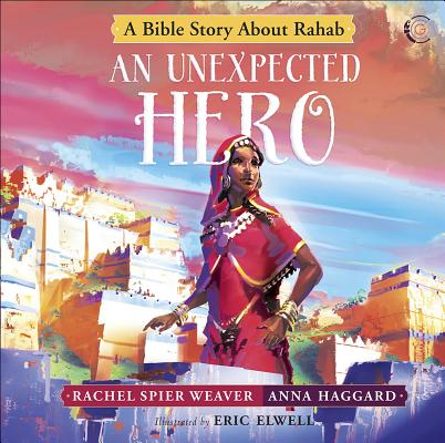 Image for An Unexpected Hero: A Bible Story About Rahab (Called and Courageous Girls)