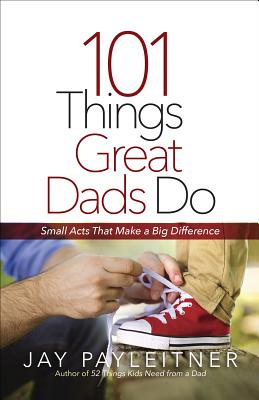 Image for 101 Things Great Dads Do: Small Acts That Make a Big Difference
