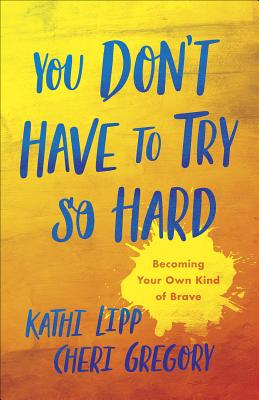 Image for You Don't Have to Try So Hard: Becoming Your Own Kind of Brave