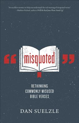Image for Misquoted: Rethinking Commonly Misused Bible Verses