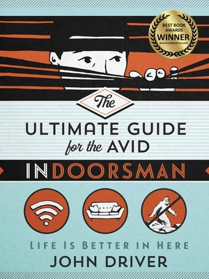 Image for The Ultimate Guide for the Avid Indoorsman: Life Is Better in Here