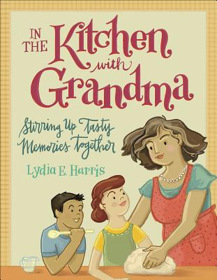 Image for In the Kitchen with Grandma: Stirring Up Tasty Memories Together
