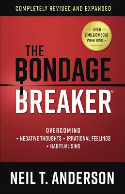Image for The Bondage Breaker: Overcoming *Negative Thoughts *Irrational Feelings *Habitual Sins