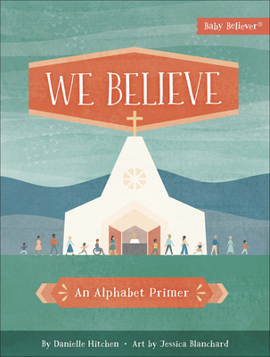 Image for We Believe: An Alphabet Primer (Baby Believer(R))